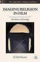 Imaging Religion In Film: The Politics Of Nostalgia