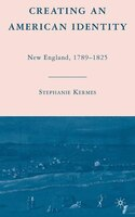 Creating An American Identity: New England, 1789-1825