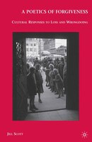 A Poetics Of Forgiveness: Cultural Responses To Loss And Wrongdoing