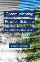 Communicating Popular Science: From Deficit To Democracy