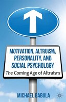 Motivation, Altruism, Personality And Social Psychology: The Coming Age Of Altruism