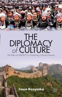 The Diplomacy Of Culture: The Role Of Unesco In Sustaining Cultural Diversity