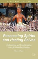 Possessing Spirits And Healing Selves: Embodiment And Transformation In An Afro-brazilian Religion