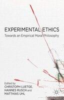 Experimental Ethics: Toward An Empirical Moral Philosophy