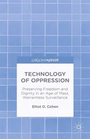 Technology Of Oppression: Preserving Freedom And Dignity In An Age Of Mass, Warrantless Surveillance