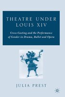 Theatre Under Louis Xiv: Cross-casting And The Performance Of Gender In Drama, Ballet And Opera