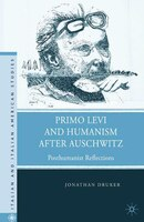 Primo Levi And Humanism After Auschwitz: Posthumanist Reflections