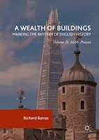 A Wealth Of Buildings:  Marking The Rhythm Of English History: Volume Ii: 1688-present