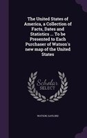 The United States of America, a Collection of Facts, Dates and Statistics ... To be Presented to Each Purchaser of