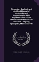 Elementary Textbook and Abridged Manual of Information and Suggestions for Field Representatives of the Massachusetts Mutual Life