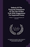 Defects Of The Financial Statements Of The City Of New York With Suggestions For Improved Forms: A Report To The Commissioners Of