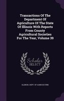Transactions Of The Department Of Agriculture Of The State Of Illinois With Reports From County Agricultural Societies For The Yea