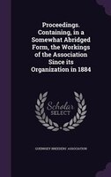 Proceedings. Containing, in a Somewhat Abridged Form, the Workings of the Association Since its Organization in 1884