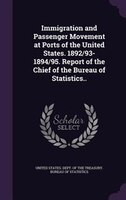 Immigration and Passenger Movement at Ports of the United States. 1892/93-1894/95. Report of the Chief of the Bureau of Statistics