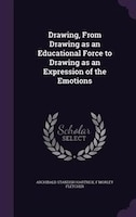 Drawing, From Drawing as an Educational Force to Drawing as an Expression of the Emotions