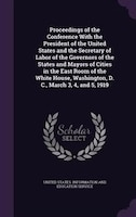 Proceedings of the Conference With the President of the United States and the Secretary of Labor of the Governors of the States an