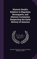 Historic Doubts Relative to Napoleon Buonaparte, and Historic Certainties Respecting the Early History of America
