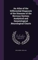 An Atlas of the Differential Diagnosis of the Diseases of the Nervous System; Analytical and Semeiological Neurological Charts