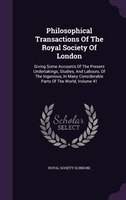 Philosophical Transactions Of The Royal Society Of London: Giving Some Accounts Of The Present Undertakings, Studies, And Labours,
