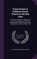 From Private to Publicly Owned Transit in the Bay Area: Oral History Transcript : Reflections of the Attorney, Lobbyist, and Gener