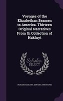 Voyages of the Elizabethan Seamen to America. Thirteen Original Narratives From th Collection of Hakluyt