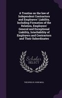 A Treatise on the law of Independent Contractors and Employers' Liability, Including Formation of the Relation,