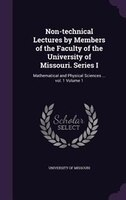 Non-technical Lectures by Members of the Faculty of the University of Missouri. Series I: Mathematical and Physical Sciences ... v