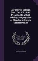 A Farewell Sermon [On 1 Cor.VII.29-31] Preached to a Coal-Mining Congregation at Clandown Church, Somersetshire