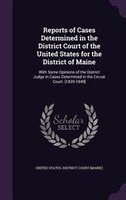 Reports of Cases Determined in the District Court of the United States for the District of Maine: With Some Opinions of the Distri