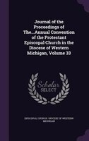 Journal of the Proceedings of The...Annual Convention of the Protestant Episcopal Church in the Diocese of Western Michigan, Volum