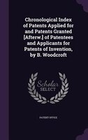 Chronological Index of Patents Applied for and Patents Granted [Afterw.] of Patentees and Applicants for Patents of Invention, by