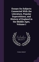 9781358147197 - Thomas Wright: Essays On Subjects Connected With the Literature, Popular Superstitions, and History of England in the Middle Ages, Volume 1 - كتاب
