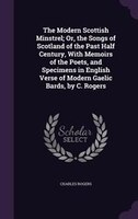 9781358147975 - Charles Rogers: The Modern Scottish Minstrel; Or, the Songs of Scotland of the Past Half Century, With Memoirs of the Poets, and Specimens in Engl - كتاب