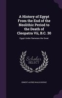 A History of Egypt From the End of the Neolithic Period to the Death of Cleopatra Vii, B.C. 30: Egypt Under Rameses the Great
