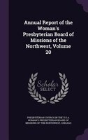 Annual Report of the Woman's Presbyterian Board of Missions of the Northwest, Volume 20