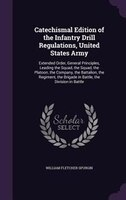 Catechismal Edition of the Infantry Drill Regulations, United States Army: Extended Order, General Principles, Leading the Squad,