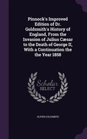 Pinnock's Improved Edition of Dr. Goldsmith's History of England, From the Invasion of Julius Caesar to the