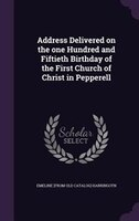 Address Delivered on the one Hundred and Fiftieth Birthday of the First Church of Christ in Pepperell