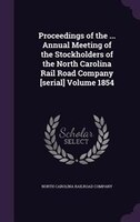 Proceedings of the ... Annual Meeting of the Stockholders of the North Carolina Rail Road Company [serial] Volume 1854