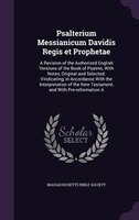 Psalterium Messianicum Davidis Regis et Prophetae: A Revision of the Authorized English Versions of the Book of Psalms, With Notes