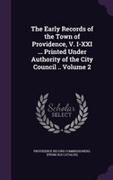 9781359425386 - Providence Record Commissioner Catalog]: The Early Records of the Town of Providence, V. I-XXI ... Printed Under Authority of the City Council .. Volume 2 - Book