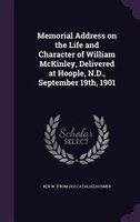 Memorial Address on the Life and Character of William McKinley, Delivered at Hoople, N.D., September 19th, 1901