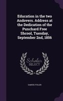 9781359607034 - Samuel Fuller: Education in the two Andovers. Address at the Dedication of the Punchard Free Shcool, Tuesday, September 2nd, 1856 - كتاب