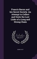 9781359607706 - Henry Pott: Francis Bacon and his Secret Society. An Attempt to Collect and Unite the Lost Links of a Long and Strong Chain - كتاب