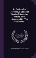 """9781359607836 - Walter N. [from Old Catalog] Pike: In the Land of Flowers, a Series of Revised Sketches Which First Appeared in """"The Mayflower"""" .. - كتاب"""