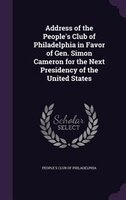 Address of the People's Club of Philadelphia in Favor of Gen. Simon Cameron for the Next Presidency of the United States