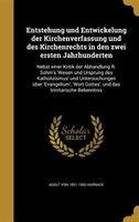 Entstehung und Entwickelung der Kirchenverfassung und des Kirchenrechts in den zwei ersten Jahrhunderten: Nebst einer Kritik der A