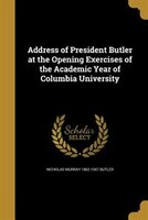 Address of President Butler at the Opening Exercises of the Academic Year of Columbia University