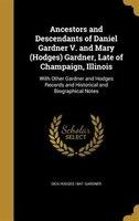 Ancestors and Descendants of Daniel Gardner V. and Mary (Hodges) Gardner, Late of Champaign, Illinois