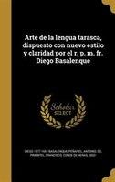 Arte de la lengua tarasca, dispuesto con nuevo estilo y claridad por el r. p. m. fr. Diego Basalenque